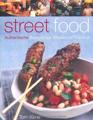 Street food: Authentische Rezepte von Mexiko bis Thailand