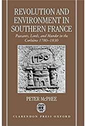 Revolution and Environment in Southern France: Peasants, Lords, and Murder in the Corbieres 1780-1830