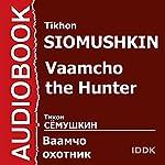 Vaamcho the Hunter [Russian Edition] | Tikhon Siomushkin