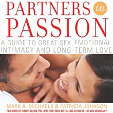 Partners In Passion: A Guide to Great Sex, Emotional Intimacy and Long-term Love | Livre audio Auteur(s) : Mark A. Michaels, Patricia Johnson Narrateur(s) : Jenifer Krist