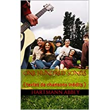 ONE HUNDRED SONGS: ( textes de chansons inédits ) (French Edition)