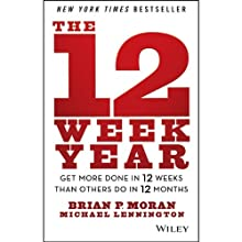 The 12 Week Year: Get More Done in 12 Weeks Than Others Do in 12 Months Audiobook by Brian P. Moran, Michael Lennington Narrated by Tom Pile