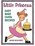 Little Princess Easy Bake Oven Recipes: 64 Easy Bake Oven Recipes for Girls