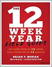 The 12 Week Year Field Guide: Get More Done In 12 Weeks Than Others Do In 12 Months
