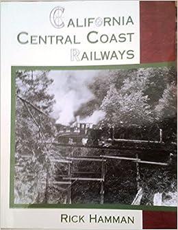 California Central Coast Railways by Rick Hamman (2002-08-02)