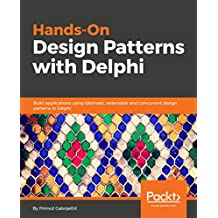 Hands-On Design Patterns with Delphi: Build applications using idiomatic, extensible and concurrent design patterns in Delphi