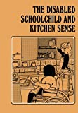 The Disabled Schoolchild and Kitchen Sense, Sydney Foott and Sue Handscomb, 0433106662