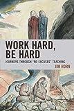 "Work Hard, Be Hard: Journeys Through ""No Excuses"" Teaching"