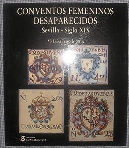 Conventos femeninos desaparecidos : Sevilla, s. XIX: Amazon.es: María Luisa Fraga Iribarne: Libros