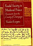 Feudal Society in Medieval France: Documents from the County of Champagne (The Middle Ages Series)