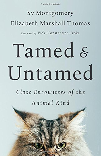 Tamed and Untamed: Close Encounters of the Animal Kind [Sy Montgomery - Elizabeth Marshall Thomas] (Tapa Blanda)
