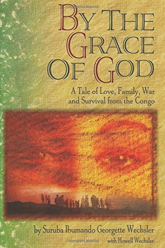 By the Grace of God: A True Story of Love, Family, War and Survival from the Congo