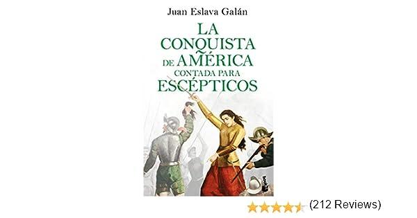 La conquista de América contada para escépticos Colección Especial 2020: Amazon.es: Eslava Galán, Juan: Libros