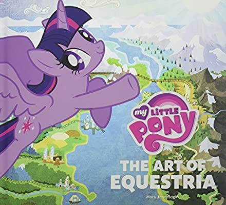 My Little Pony: The Art of Equestria: Inc  Hasbro, Mary Jane Begin