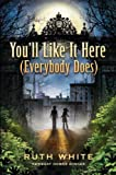 You'll Like It Here (Everybody Does), Ruth White, 038590813X
