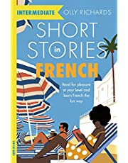 Short Stories in French for Intermediate Learners: Read for pleasure at your level, expand your vocabulary and learn French the fun way!