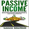 Passive Income: Legitimate Income Opportunities - Build Lifetime of Passive Income in Less than 6 Months Audiobook by Lance MacNeil Narrated by John Edmondson