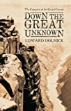 Down the Great Unknown : John Wesley Powell's 1869 Journey of Discovery and Tragedy Through the Grand Canyon