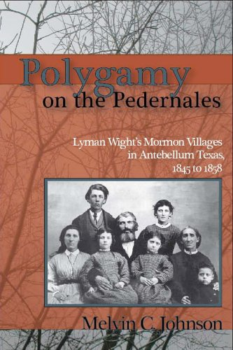 Download Polygamy on the Pedernales: Lyman Wight's Mormon Village in Antebellum Texas (English and English Edition) PDF