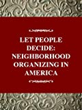 Social Movements Past and Present Series: Let the People Decide: Neighborhood Organizing in America, Updated Edition