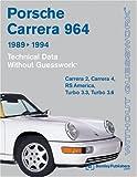 Porsche Carrera 964: 1989-1994 Technical Data - Without Guesswork: Carrera 2, Carrera 4, RS America, Turbo 3.3, Turbo 3.6