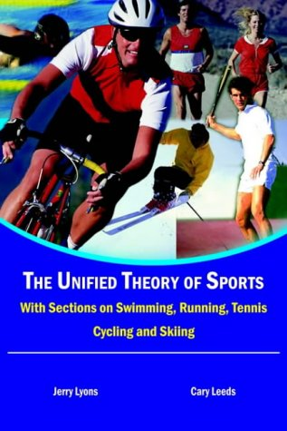 The Unified Theory of Sports: With Sections on Swimming, Running, Tennis, Cycling and ()