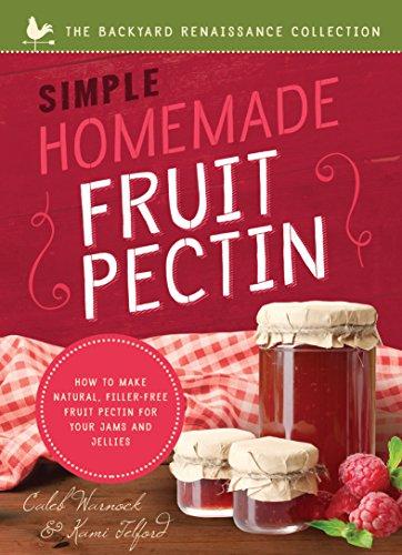 Simple Homemade Fruit Pectin (Backyard Renaissance) (The Backyard Renaissance Collection) by Caleb Warnock, Kami Telford