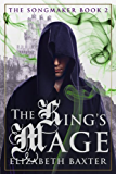 The King's Mage (An epic fantasy adventure) (The Songmaker Book 2)