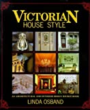 Victorian House Style: An Architectural and Interior Design Sourcebook