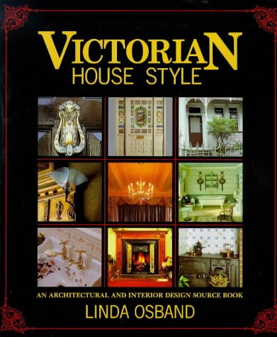 - Victorian House Style: An Architectural and Interior Design Sourcebook