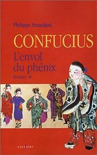 Confucius. Tome 1 : L'envol du phénix par Philippe Franchini