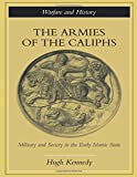The Armies of the Caliphs: Military and Society in the Early Islamic State (Warfare and History)