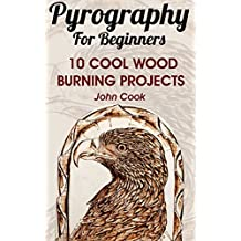 Pyrography For Beginners: 10 Cool Wood Burning Projects: (Pyrography Basics)
