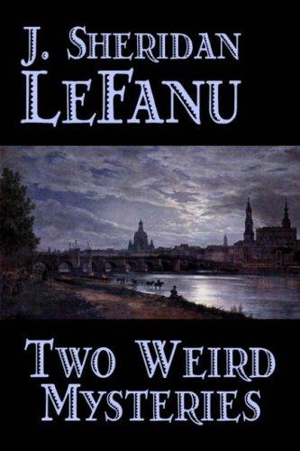 Two Weird Mysteries by J. Sheridan LeFanu, Fiction, Literary, Horror, Fantasy PDF