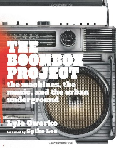 The Boombox Project: The Machines, the Music, and the Urban Underground por Lyle Owerko