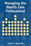 Managing the Health Care Professional, Charles McConnell, 0763731307