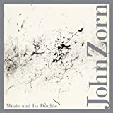 Music & Its Double by Zorn, John (2012-10-30)