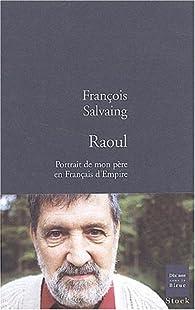 Raoul : Portrait de mon père en Français d'Empire par François Salvaing