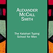 The Kalahari Typing School for Men: The No. 1 Ladies' Detective Agency, Book 4 | Alexander McCall Smith