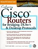 Configuring Cisco Routers for Bridging DLSW and Desktop Protocols, Tan Nam-Kee, 0071354573