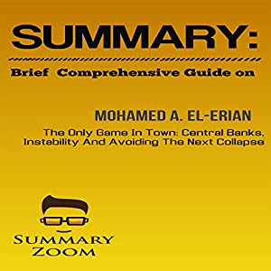 Brief Comprehensive Guide on Mohamed A. El-Erian's The Only Game in Town: Central Banks, Instability, and Avoiding the Next Collapse Audiobook