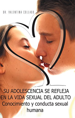 Su Adolescencia Se Refleja En La Vida Sexual Del Adulto: Conocimiento Y Conducta Sexual Humana por Valentina Collado
