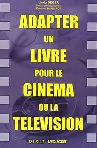 Adapter un livre pour le cinéma ou la télévision par Linda Seger