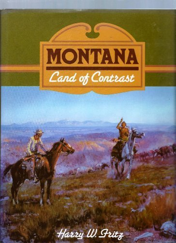 Montana: Land of contrast, Fritz, Harry W