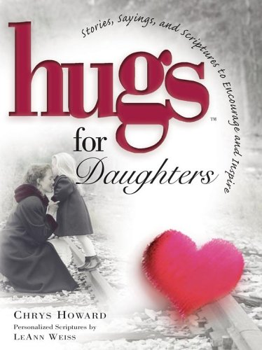 Read Online Hugs for Daughters: Stories, Sayings, and Scriptures to Encourage and Inspire (Hugs Series) PDF