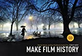 Make Film History: Rewrite, Reshoot, and Recut the World's Greatest Films