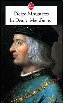 Le Dernier Mot d'un roi par Moustiers