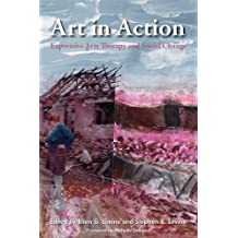 Art in Action: Expressive Arts Therapy and Social Change (Arts Therapies)