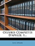 Oeuvres Complètes D'Apulée, 1..., Luci Apuleu, 1275028454