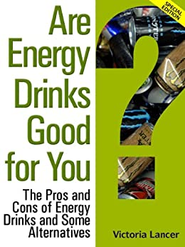 Are Energy Drinks Good for You? – Special Edition by [Lancer, Victoria]
